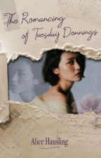 The Romancing of Tuesday Dennings by AliceHausling
