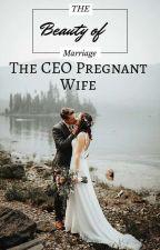 THE CEO'S PREGNANT WIFE by Devylnn99