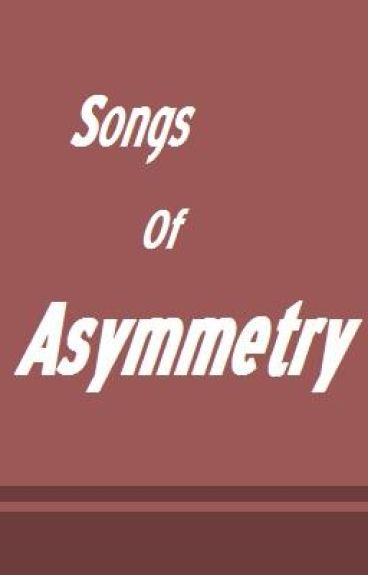 Songs of Asymmetry