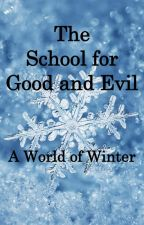 The School for Good and Evil: A World of Winter (SGE Fan Fic) by ARandomBeing1230