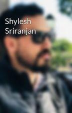 Shylesh Sriranjan by shyleshsriranjan