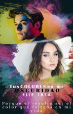 Tus Colores En Mi Oscuridad [En Proceso] by elie1815