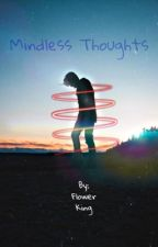 Mindless Thoughts by Flower_King12