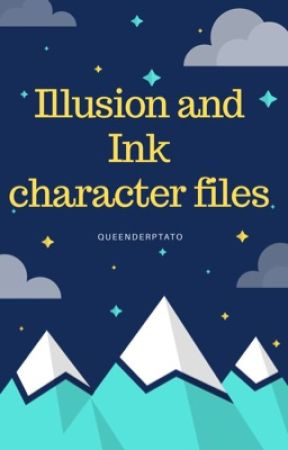 Illusion and Ink Character Files by QueenDerptato