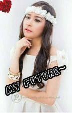 MY FUTURE~ by JeslynTannaka