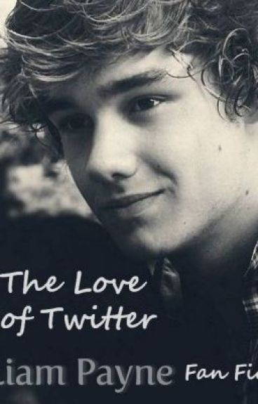 The Love Of Twitter (Liam Payne Fanfic) *SLOW UPDATES* by katniss_luvs_1D