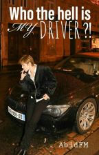 Who The Hell Is MY DRIVER?! by AbidFM
