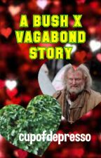 A Bush x Vagabond Story by cupofdepresso