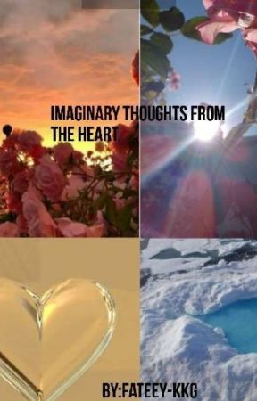 Imaginary Thoughts From The Heart  by Jannahkkg