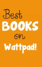 Best Books on Wattpad! by LiftMeUp