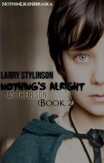 Nothing's Alright As THEIR Son (Book 2) | Larry Stylinson