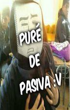~Puré de pasiva~ by BananaAlonRubensito