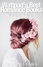 Wattpad's Best Romance Books (Book Two) by KatyDreams