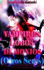 Vampiros, Lobos, Demonios y otros Seres by YonaSakuraAkatsuki