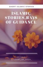 Islamic Stories,Rays of Guidance. by Student_of_deen_