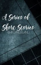 A Series of Short Stories by AFlyingBeanu