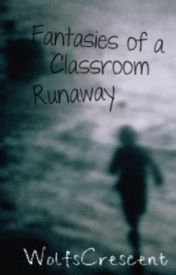 Fantasies of a Classroom Runaway by WolfsCrescent