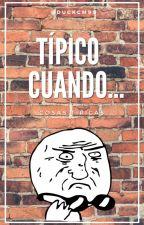 Típico Cuando... by NekoCM99