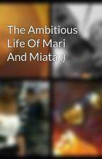 The Ambitious Life Of Mari And Miata :) by AmbitiousMari__Miata