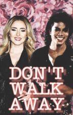 DON'T WALK AWAY by PerezBellaa