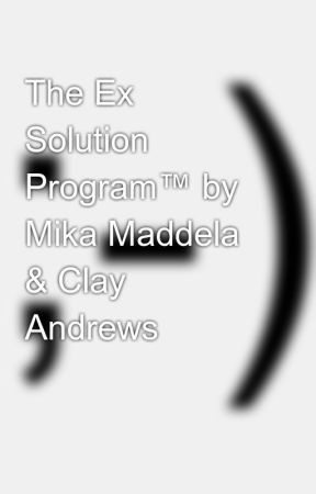 The Ex Solution Program™ by Mika Maddela & Clay Andrews - Your