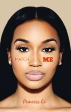 MATCH ME. (Dave East love story) -COMPLETED by LeLeThePrincess