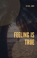 FEELING IS TRUE by Reo_rmdi