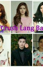 Crush Lang Ba by NesroKayeVillanueva