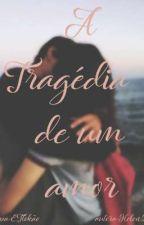 A tragédia de um amor { Em Breve } by Vulgo_plincesa