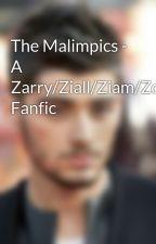 The Malimpics - A Zarry/Ziall/Ziam/Zouis Fanfic by AspiringJoe