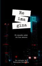 Reimagina (Completa) by Deborah_Heredia