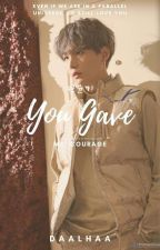 You Gave Me Courage 민윤기√ by Daalhaa