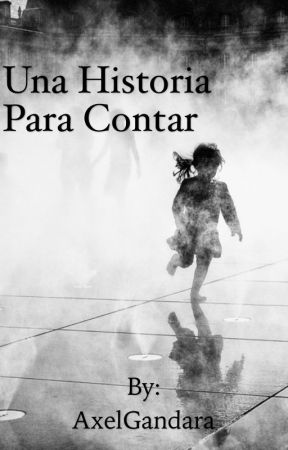 Una historia para contar. by AxelGandara