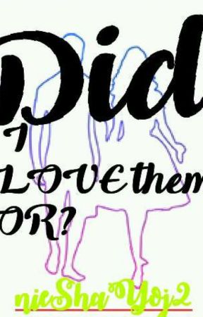 Did I Love Them OR? by nieShaYoj2