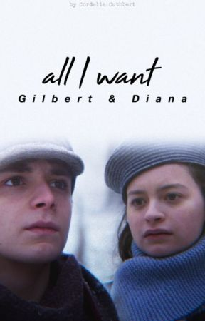 Gilbert and Diana | all I want [modern au] by cordeliacuthbert