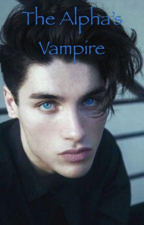 The Alpha's Vampire  by RandomAnimal