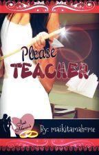 PLEASE TEACHER by maikitamahome