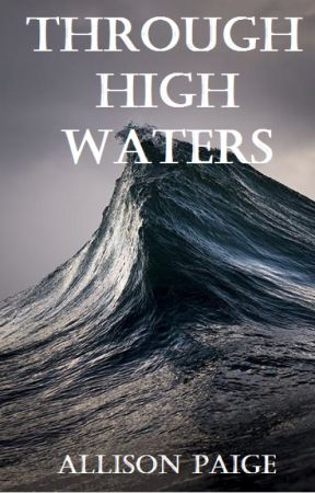 A Revelation Novel: Through High Waters (In Progress) by allisonpaigeofficial
