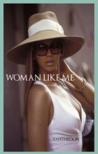 Woman Like Me ☑ by YahTheDon