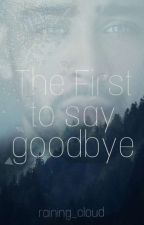 The first to say goodbye by raining_cloud