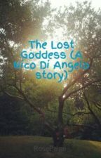 The Lost Goddess (A Nico Di Angelo story) by RosePaige