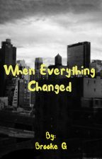 When Everything Changed  by Brookie__cookies