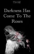 Darkness Has Come To The Roses  by Petra_Bury