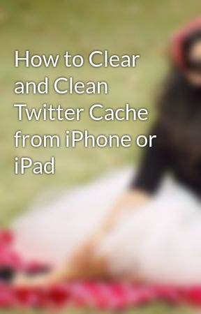 How to Clear and Clean Twitter Cache from iPhone or iPad