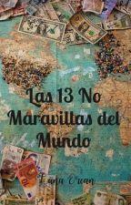 Las 13 No Maravillas del Mundo by LunaOrcan