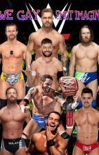 WWE Gay Imagines(SMUT ONLY) by uShad0wTigo