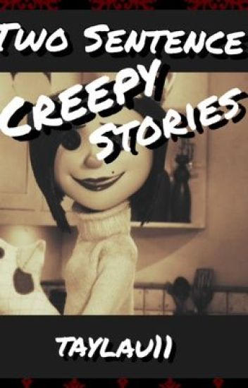 Two sentence creepy stories