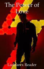 The Power Of Love (Lachlan x Reader) by multifandomteehee