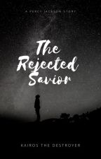 The Rejected Savior- A Percy Jackson Story by KairosTheDestroyer