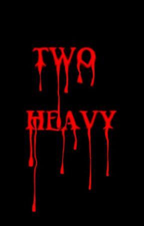 Two Heavy by Orumeena